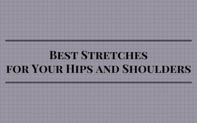 Best Stretches for Your Hips and Shoulders